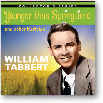 WILLIAM TABBERT - YOUNGER THAN SPRINGTIME & OTHER RARITIES